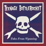 Teenage Bottlerocket Tales From Wyoming