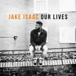 Jake-Isaac---Album---Our-Lives---2017
